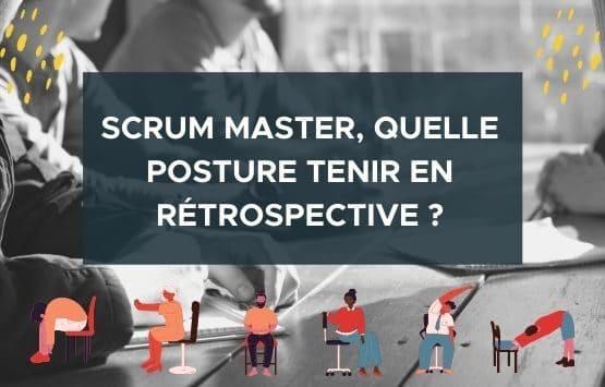 Scrum master quelle posture en rétrospective