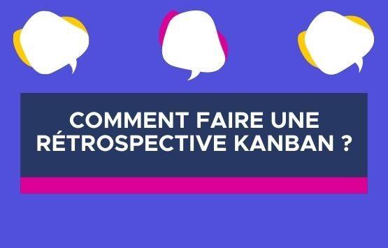 Comment faire une rétrospective Kanban